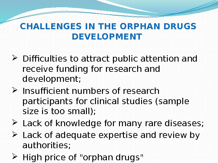 CHALLENGES IN THE ORPHAN DRUGS DEVELOPMENT  Difficulties to attract public attention and receive