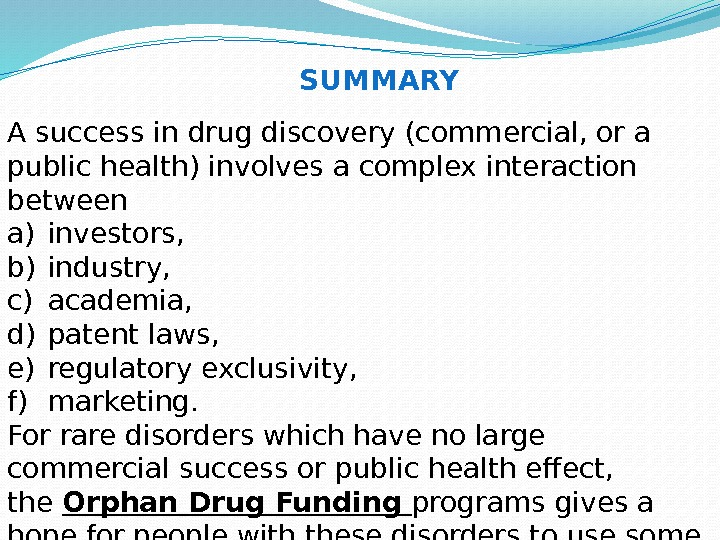 A success in drug discovery (commercial, or a public health) involves a complex interaction