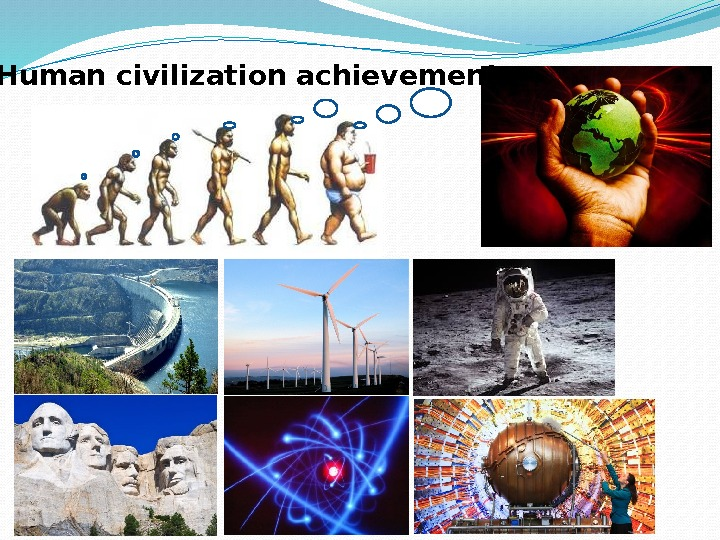 Human civilization achievements