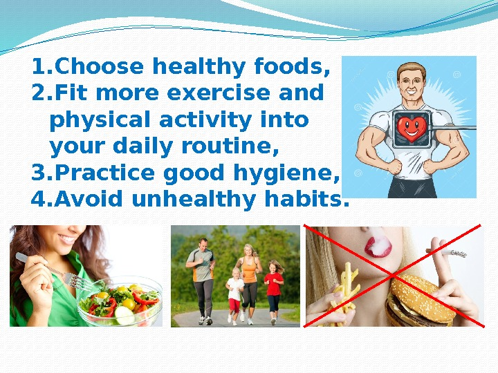 1. Choosehealthy foods, 2. Fit more exercise and physical activity into your daily routine,
