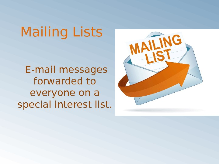 Mailing Lists E-mail messages forwarded to everyone on a special interest list.