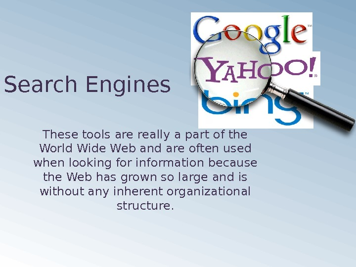 Search Engines These tools are really a part of the World Wide Web and