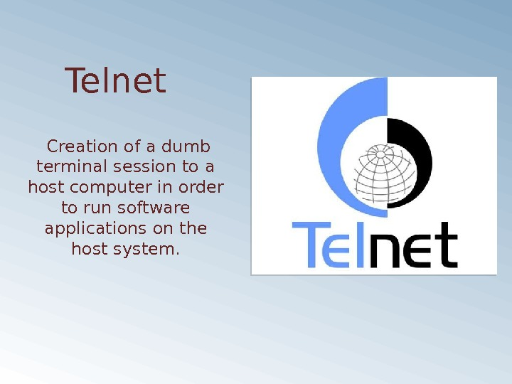 Telnet Creation of a dumb terminal session to a host computer in order to