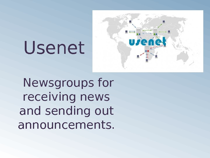 Usenet Newsgroups for receiving news and sending out announcements.