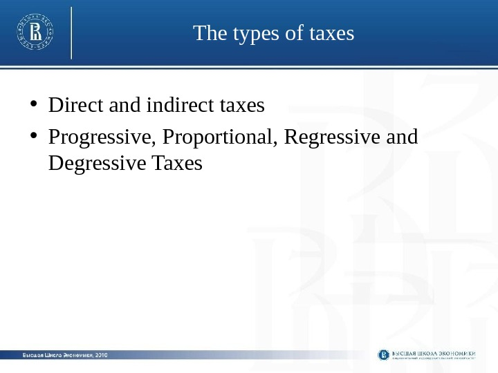 The types of taxes • Direct and indirect taxes • Progressive, Proportional, Regressive and