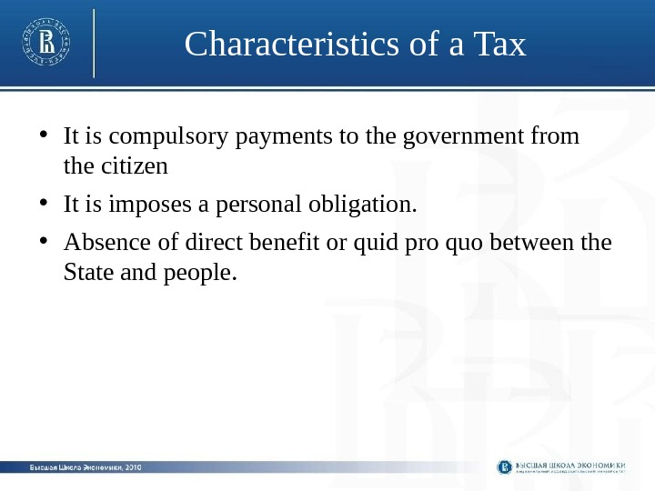 Characteristics of a Tax  • It is compulsory payments to the government from