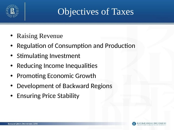 Objectives of Taxes • Raising Revenue • Regulation of Consumption and Production  •