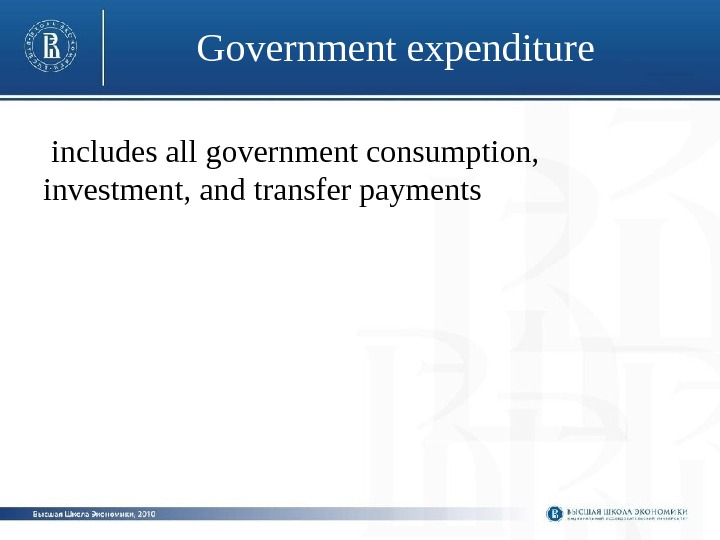 Government expenditure  includes all government consumption,  investment, and transfer payments