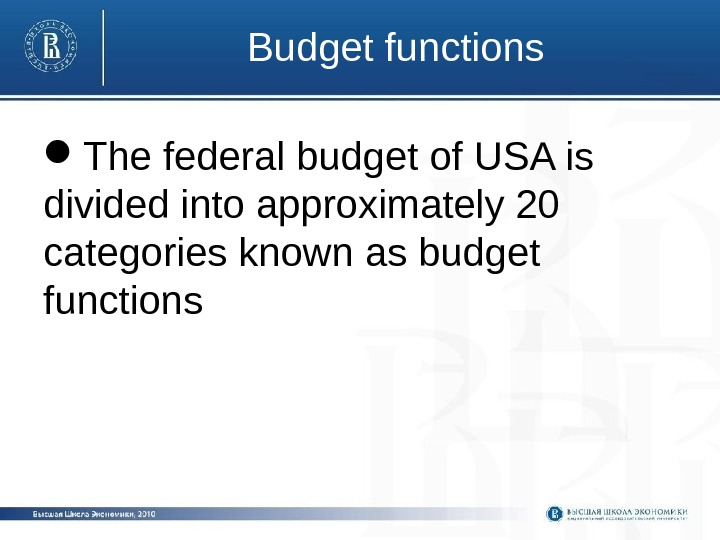 Budget functions The federal budget of USA is divided into approximately 20 categories known