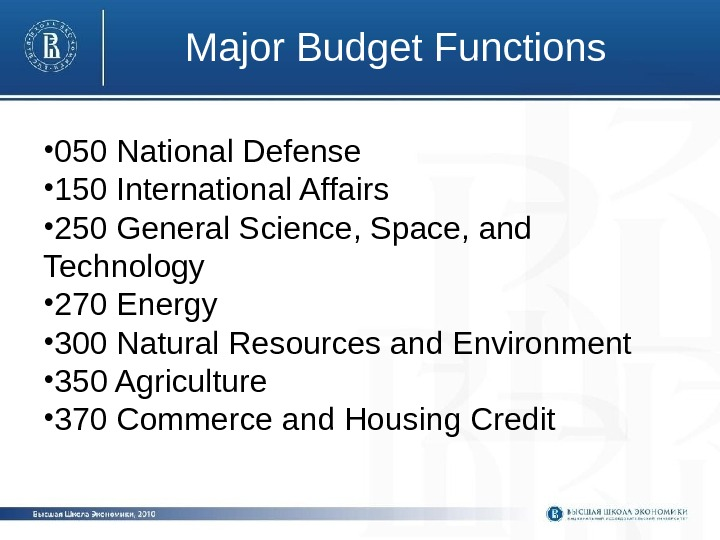 Major Budget Functions • 050 National Defense • 150 International Affairs • 250 General