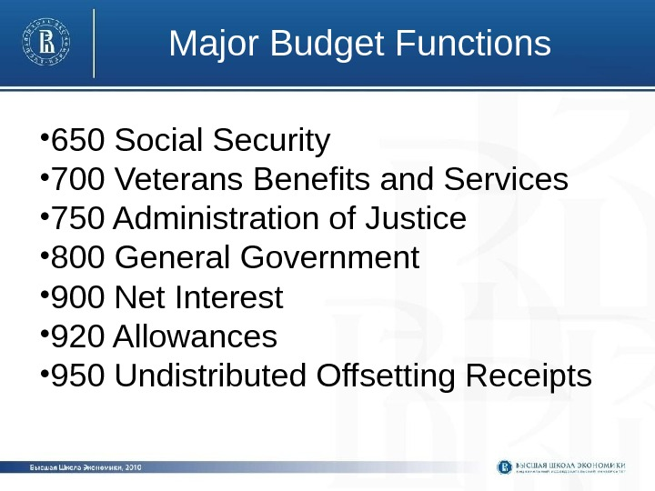 Major Budget Functions • 650 Social Security • 700 Veterans Benefits and Services •