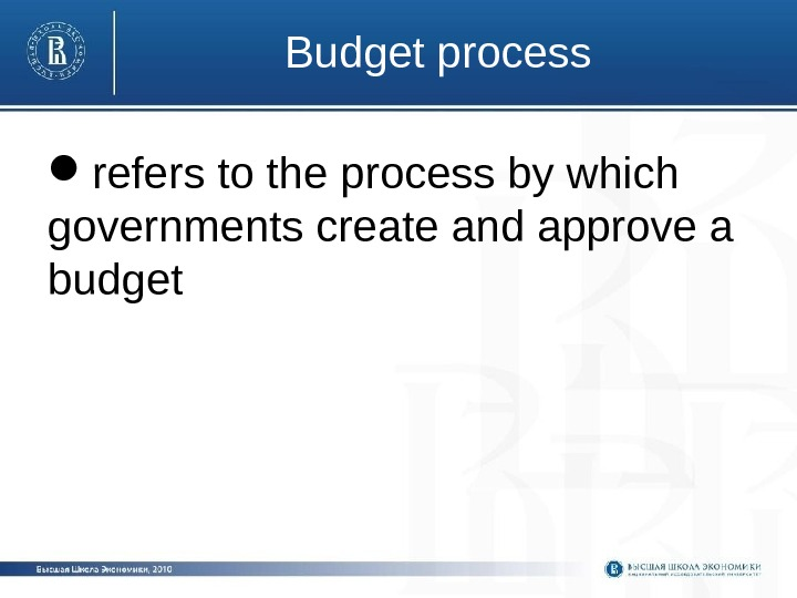 Budget process refers to the process by which governments create and approve a budget
