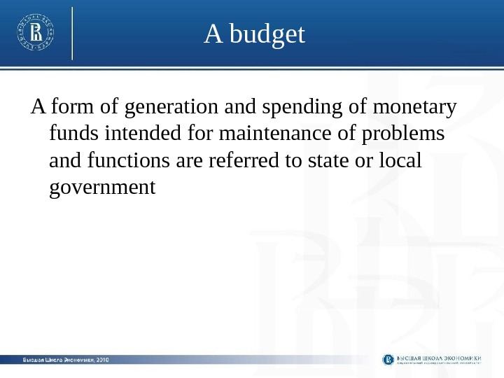 A budget A form of generation and spending of monetary funds intended for maintenance