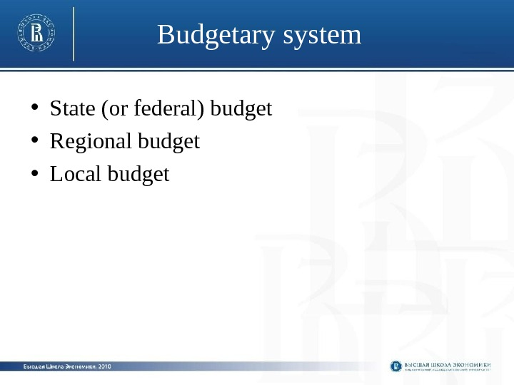 Budgetary system • State (or federal) budget • Regional budget • Local budget