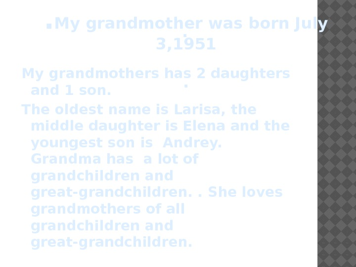 My grandmothers has 2 daughters and 1 son. The oldest name is Larisa, the