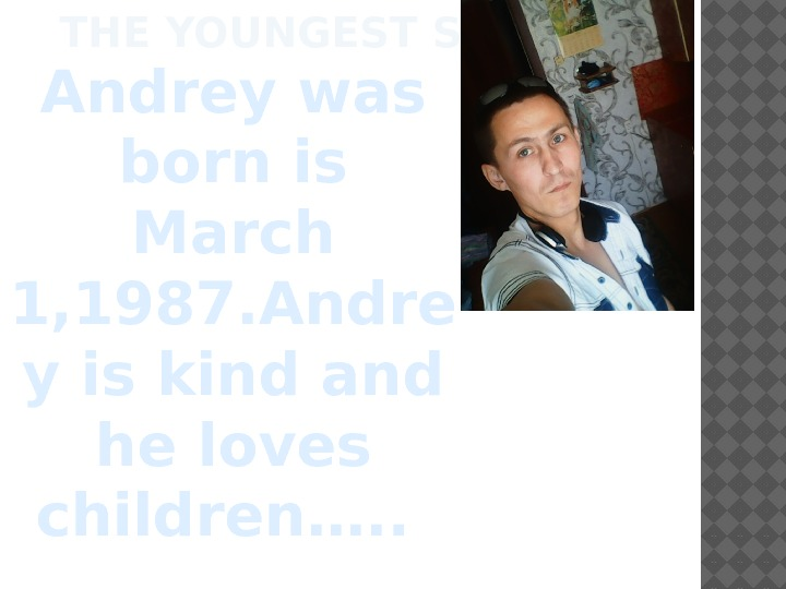 THE YOUNGEST SON.  Andrey was born is March 1, 1987. Andre y is