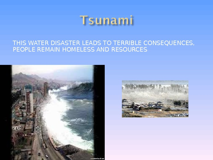 THIS WATER DISASTER LEADS TO TERRIBLE CONSEQUENCES,  PEOPLE REMAIN HOMELESS AND RESOURCES