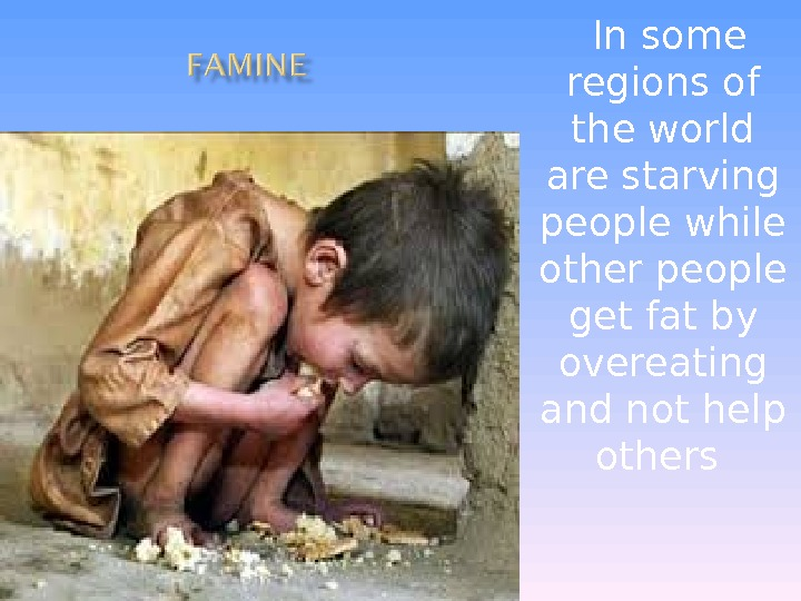 In some regions of the world are starving people while other people get