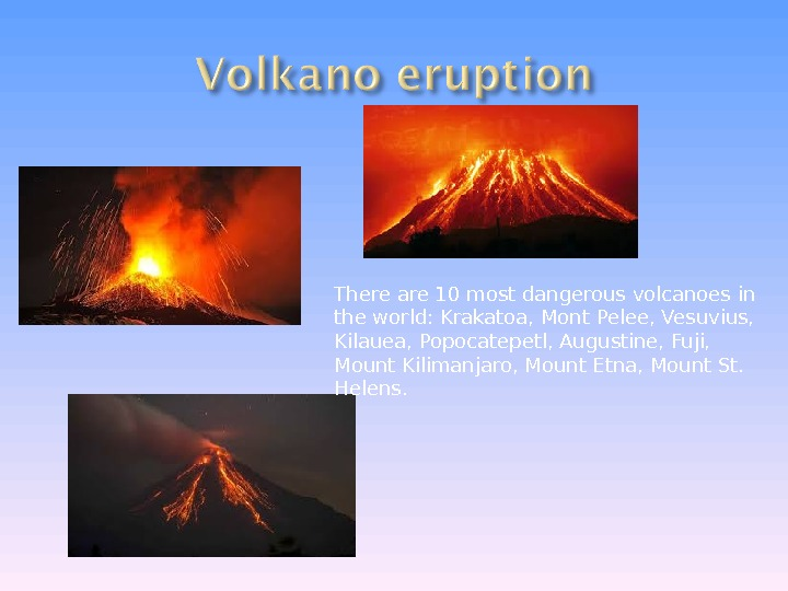 There are 10 most dangerous volcanoes in the world: Krakatoa, Mont Pelee, Vesuvius,
