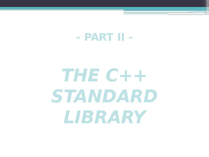- PART II - THE C++ STANDARD LIBRARY