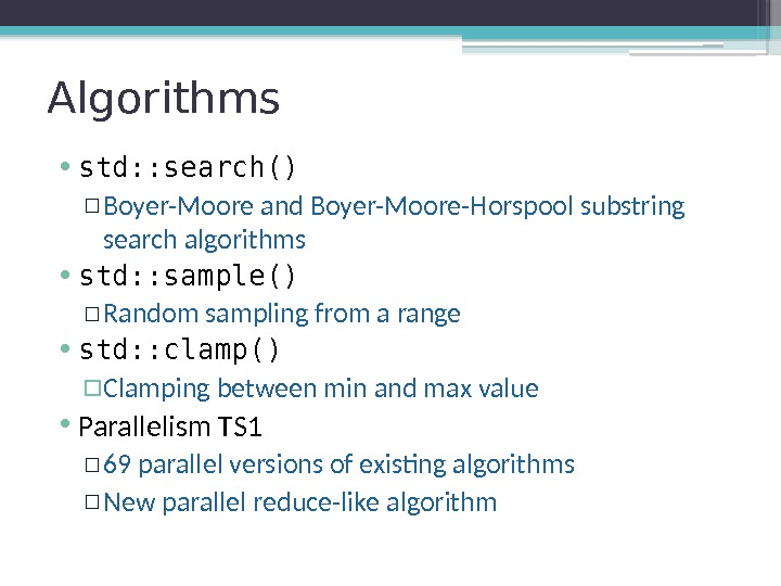 Algorithms • std: : search() ▫ Boyer-Moore and Boyer-Moore-Horspool substring search algorithms • std: