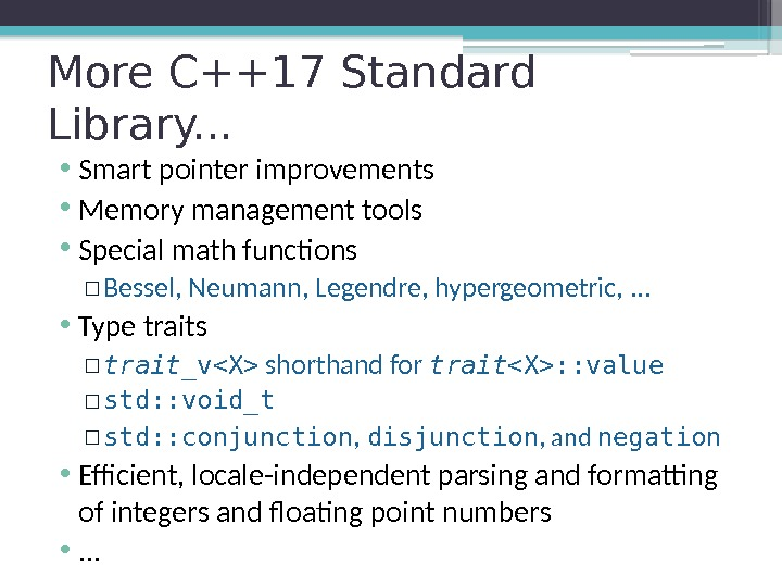 More C++17 Standard Library. . .  • Smart pointer improvements • Memory management