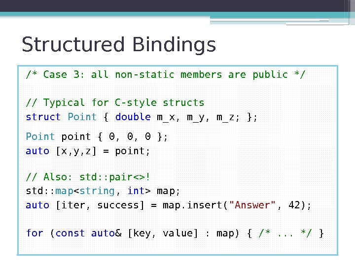 Structured Bindings /* Case 3: all non-static members are public */ // Typical for