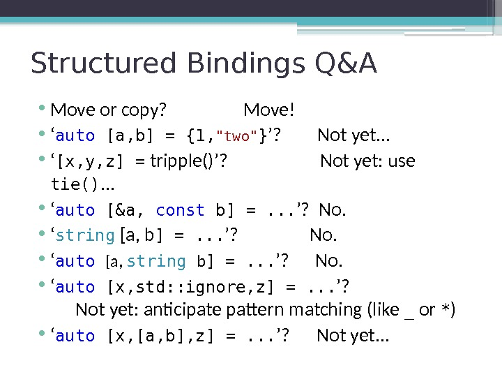 Structured Bindings Q&A • Move or copy?  Move! • ' auto [a, b]
