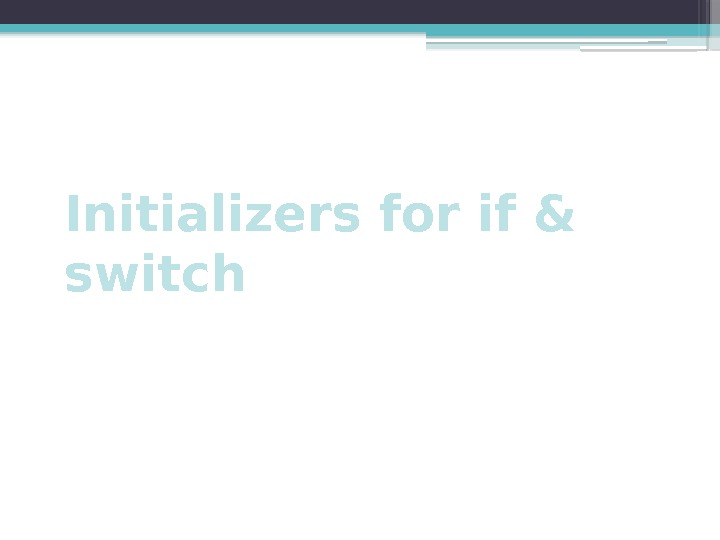 Initializers for if & switch