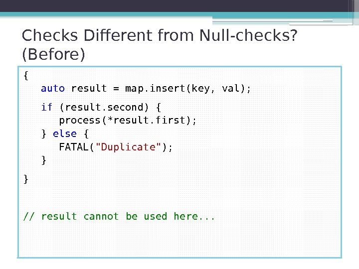Checks Different from Null-checks?  (Before) { auto result = map. insert(key, val);