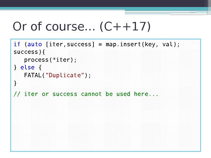 Or of course. . . (C++17) if ( auto [iter, success] = map. insert(key,