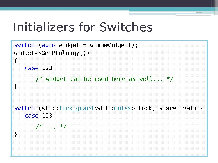 Initializers for Switches switch ( auto widget = Gimme. Widget();  widget-Get. Phalangy()) {