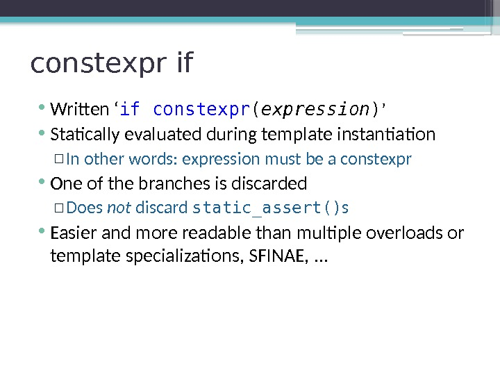 constexpr if • Written ' if  constexpr ( expression ) ' • Statically