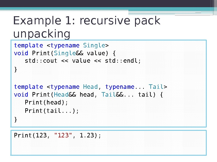 Example 1: recursive pack unpacking template  typename  Single  void Print( Single
