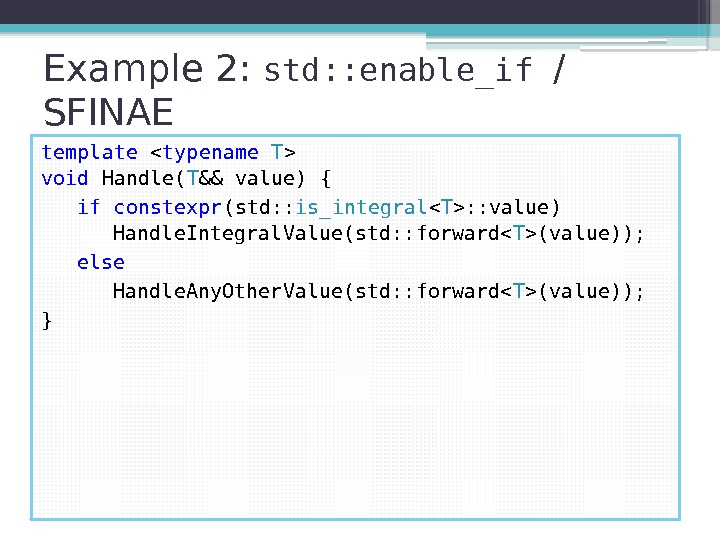 Example 2:  std: : enable_if / SFINAE template  typename  T