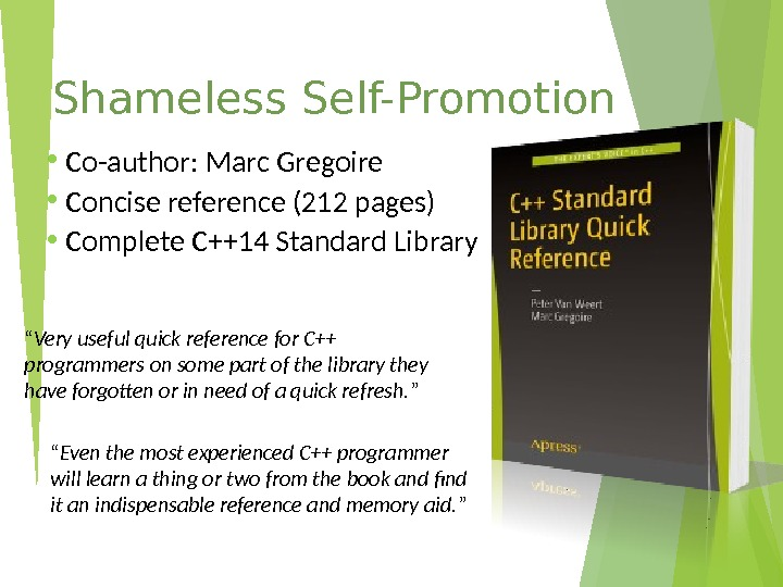 Shameless Self-Promotion • Co-author: Marc Gregoire • Concise reference (212 pages) • Complete C++14