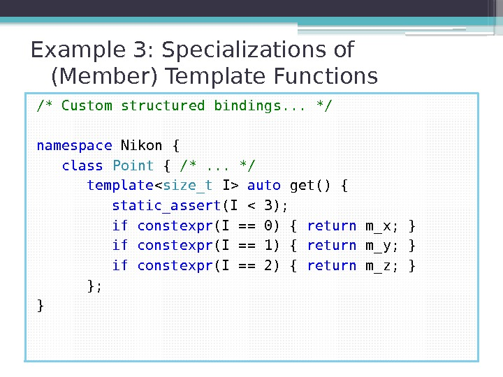 Example 3: Specializations of (Member) Template Functions /* Custom structured bindings. . .