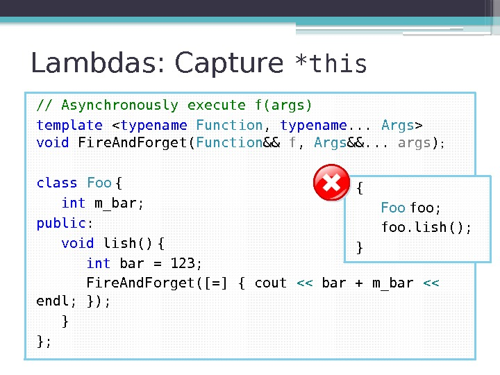 Lambdas: Capture *this // Asynchronously execute f(args) template  typename  Function ,