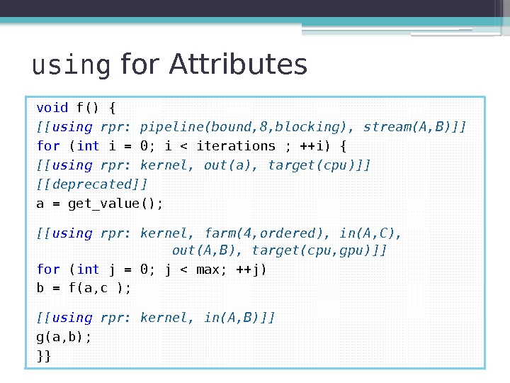 using for Attributes void f() { [[ using rpr: pipeline(bound, 8, blocking), stream(A, B)]]