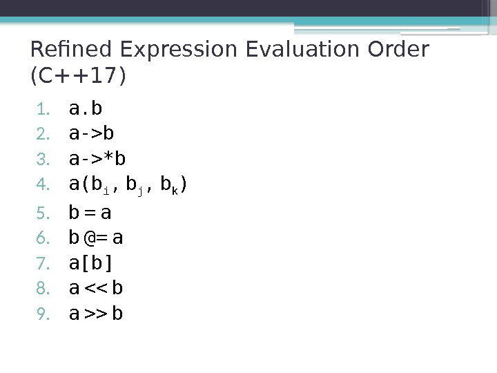 Refined Expression Evaluation Order (C++17) 1.  a. b 2.  a-b 3.