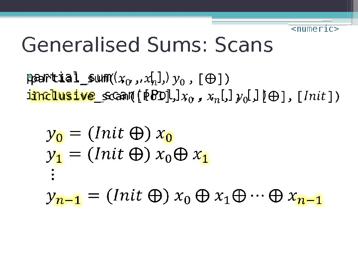 Generalised Sums: Scans partial_sum(, ,  ,  []) inclusive_scan([Pol], , ,  ,
