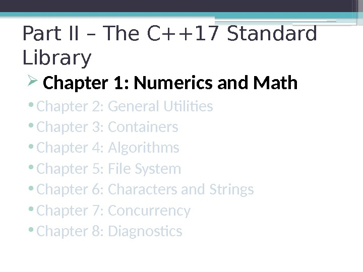 Part II – The C++17 Standard Library  Chapter 1: Numerics and Math •