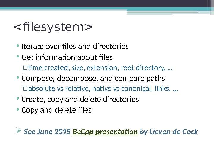 filesystem • Iterate over files and directories • Get information about files ▫ time