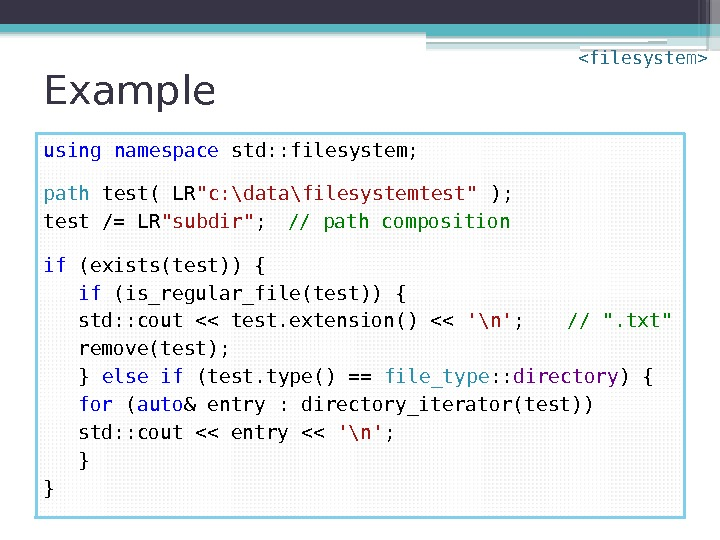 Example using  namespace std: : filesystem; path test( LR c: \data\filesystemtest ); test