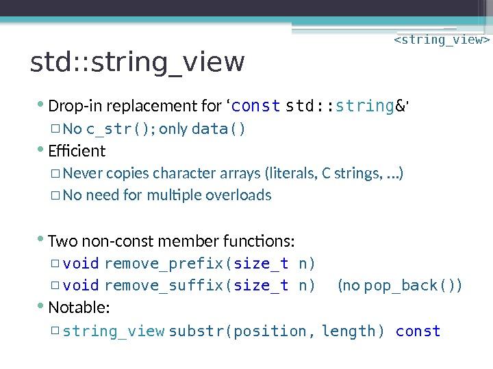 std: : string_view • Drop-in replacement for ' const  std: : string &