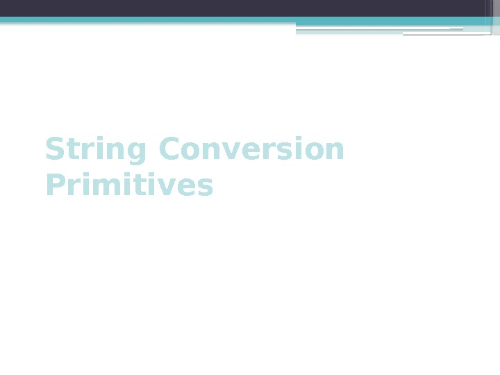 String Conversion Primitives