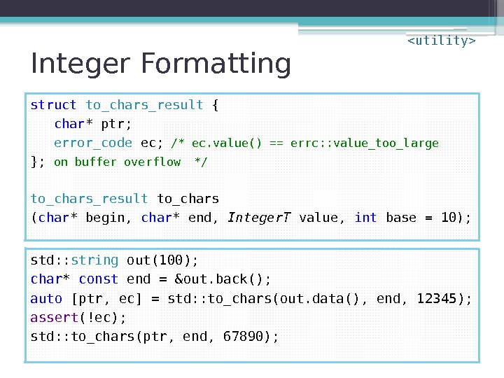 Integer Formatting struct  to_chars_result { char * ptr; error_code ec; /* ec. value()