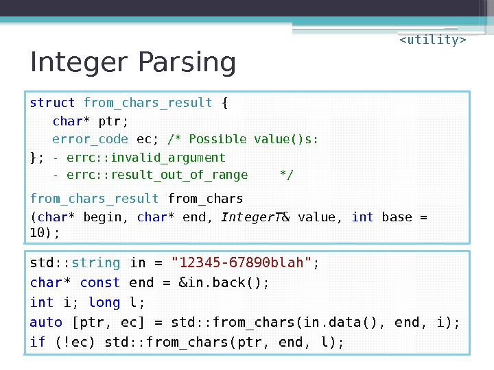 Integer Parsing struct  from_chars_result { char * ptr; error_code ec;  /* Possible