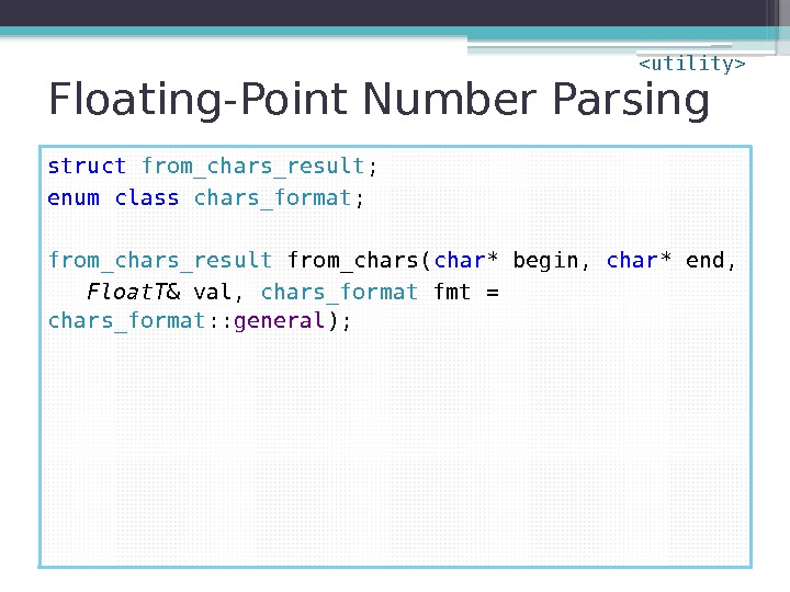 Floating-Point Number Parsing struct  from_chars_result ; enum class chars_format ; from_chars_result from_chars( char