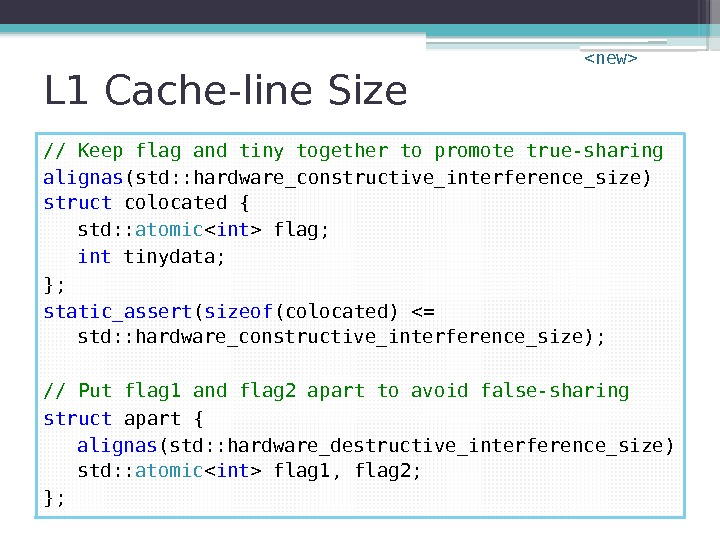 L 1 Cache-line Size // Keep flag and tiny together to promote true-sharing alignas